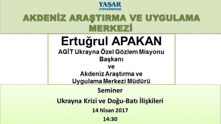 14 Nisan 2017 Yaşar Üniversitesi, Ukrayna Krizi ve Doğu-Batı İlişkileri Semineri